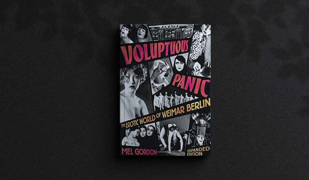 Voluptuous Panic: The Erotic World of Weimar Berlin – An experiment in erotic anarchy