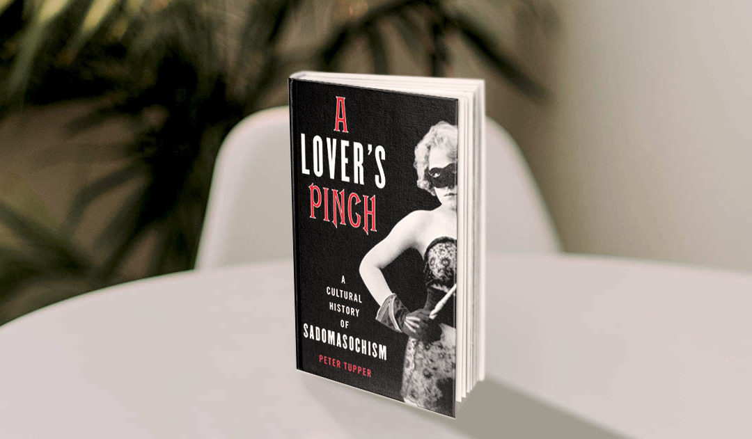 A Lover's Pinch: A Cultural History of Sadomasochism – See true research at work