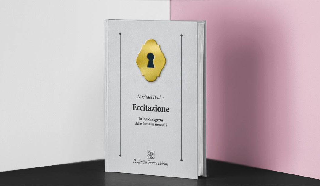 Eccitazione: la logica segreta delle fantasie sessuali – È tutto molto semplice… no?
