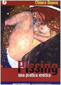 Pissing. Una pratica erotica