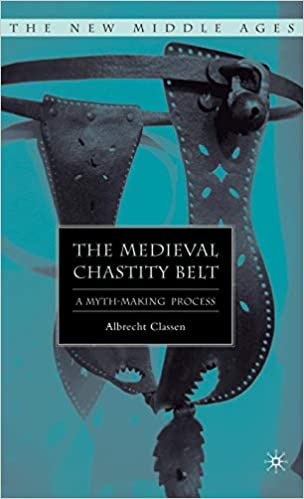 The Medieval chastity belt: A myth-making process
