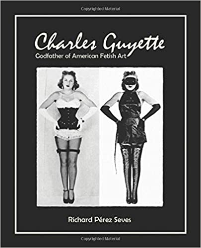 Charles Guyette – Godfather of American Fetish Art