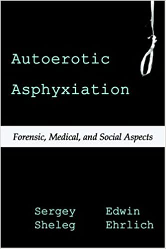 Autoerotic Asphyxiation: Forensic, Medical, and Social Aspects