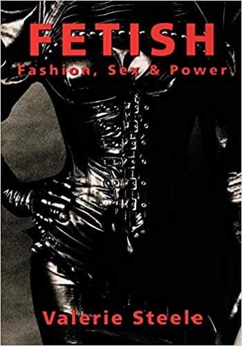 Fetish: Fashion, Sex, and Power