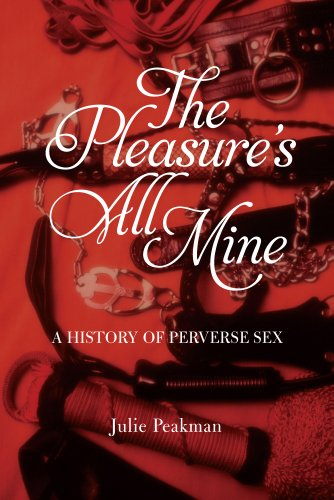 Pleasure's All Mine: A History of Perverse Sex, The
